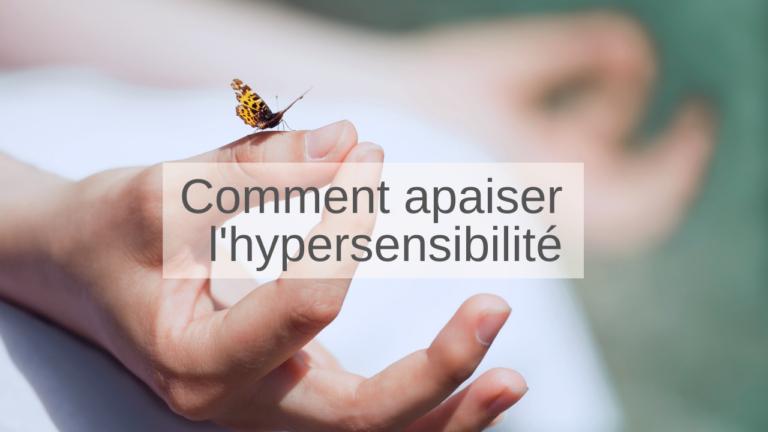 Comment apaiser l'hypersensibilité ?